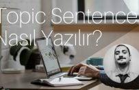 İngilizce Essay ve Paragraf Yazabilmek için Topic Sentence Yazmayı Öğrenin