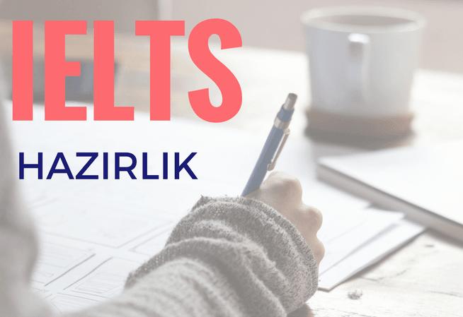 IELTS Sınavı Hakkında Bilmeniz Gerekenler